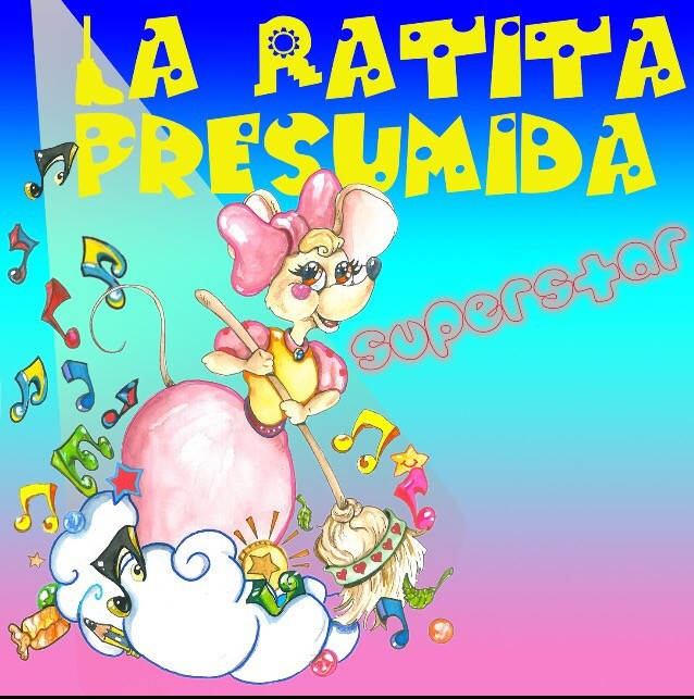 LA RATITA PRESUMIDA SUPERSTAR. MIC MIC PRODUCCIONES (PÚBLICO FAMILIAR)