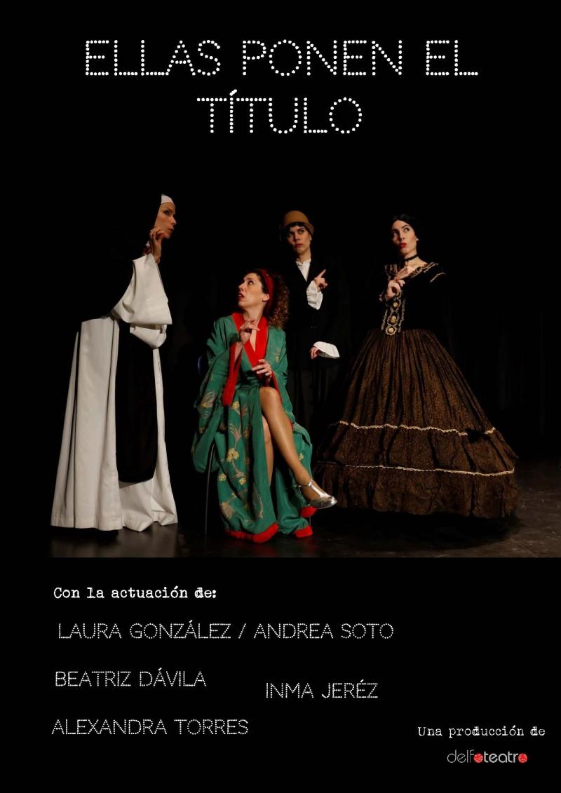 19:00H . ELLAS PONEN EL TÍTULO. Delfo Teatro . Conmemoración del día Internacional contra la violencia de Género ( Concejalía de Igualdad)